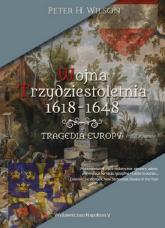 Wojna trzydziestoletnia 1618-1648. Tragedia Europy - Wilson Peter H. | mała okładka