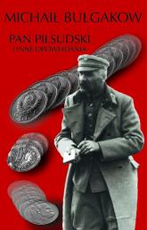 Pan Piłsudski i inne opowiadania - Michaił Bułhakow | mała okładka