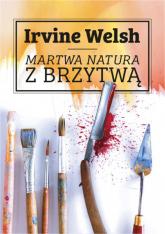 Martwa natura z brzytwą - Irvine Welsh | mała okładka