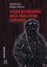 Wojna hybrydowa Rosji przeciwko Ukrainie - Wasiuta Olga, Wasiuta Sergiusz | mała okładka