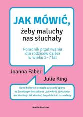 Jak mówić, żeby maluchy nas słuchały - Faber Joanna, King Julie | mała okładka