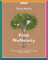 Polak NieNażarty Kawał opowieści o polskich kulinariach i garść przepisów - Gosia Molska | mała okładka