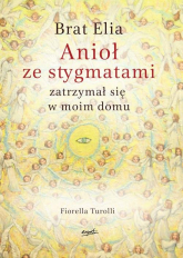 Brat Elia Anioł ze stygmatami zatrzymał się w moim domu - Fiorella Turolli | mała okładka