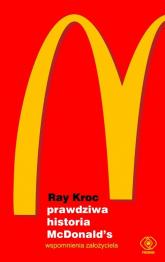 Prawdziwa historia McDonald's Wspomnienia założyciela - Ray Kroc   mała okładka