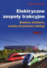 Elektryczne zespoły trakcyjne Budowa, działanie, zasady utrzymania i obsługi - Michał Przybyszewski | mała okładka