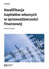 Kwalifikacja kapitałów własnych w sprawozdawczości finansowej - Maciej Frendzel | mała okładka