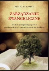 Zarządzanie ewangeliczne Studium ewangelicznych postaw przedsiębiorczości i przywództwa chrześcijańskiego - Adam Szromek | mała okładka
