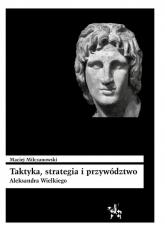 Taktyka strategia i przywództwo Aleksandra Wielkiego - Maciej Milczanowski | mała okładka