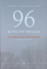 96 końców świata Gdy runął ich świat pod Smoleńskiem 10 kwietnia 2010. Rozmowy z rodzinami ofiar - Jerzy Andrzejczak | mała okładka