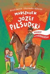 Józef Piłsudski Polscy Superbohaterowie - Małgorzata Strękowska-Zaremba | mała okładka