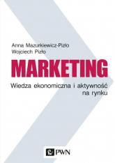 Marketing Wiedza ekonomiczna i aktywność na rynku - Mazurkiewicz-Pizło Anna, Pizło Wojciech   mała okładka