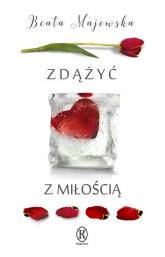 Zdążyć z miłością - Beata Majewska | mała okładka