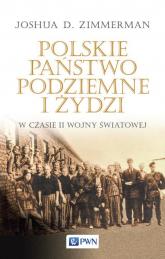 Polskie Państwo Podziemne i Żydzi w czasie II wojny światowej - Zimmerman Joshua D. | mała okładka