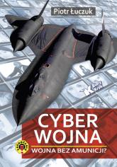 Cyberwojna Wojna bez amunicji? - Piotr Łuczuk | mała okładka