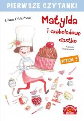 Pierwsze czytanki Matylda i czekoladowe ciastko - Liliana Fabisińska | mała okładka