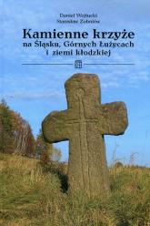 Kamienne krzyże na Śląsku Górnych Łużycach i ziemi kłodzkiej - Wojtucki Daniel, Zobniów Stanisław   mała okładka