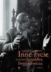 Inne życie Biografia Jarosława Iwaszkiewicza Tom 2 - Radosław Romaniuk | mała okładka