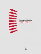 Raport wojenny - Agata Jabłońska | mała okładka