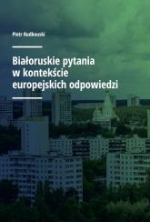 Białoruskie pytania w kontekście europejskich odpowiedzi - Piotr Rudkouski | mała okładka