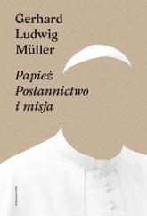 Papież Posłannictwo i misja - Gerhard Ludwig Müller | mała okładka