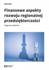 Finansowe aspekty rozwoju regionalnej przedsiębiorczości - Małgorzata Jabłońska   mała okładka