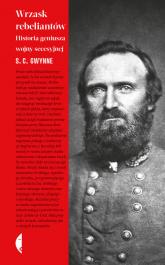 Wrzask rebeliantów Historia geniusza wojny secesyjnej - S.C. Gwynne | mała okładka