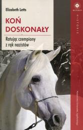 Koń doskonały Ratując czempiony z rąk nazistów - Elizabeth Letts | mała okładka