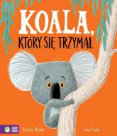 Koala, który się trzymał - Rachel Bright | mała okładka