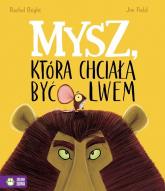 Mysz, która chciała być lwem - Rachel Bright | mała okładka