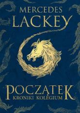 Początek Księga 1 Kroniki Kolegium - Mercedes Lackey | mała okładka