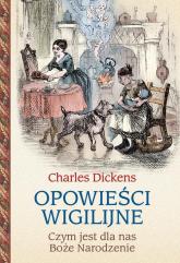 Opowieści wigilijne Czym jest dla nas Boże Narodzenie - Charles Dickens | mała okładka