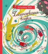 Zasmarkana bajka - Krisztina Toth   mała okładka