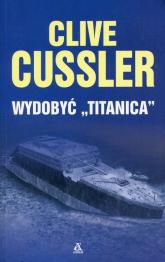 Wydobyć Titanica - Clive Cussler | mała okładka