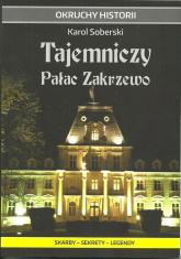 Tajemniczy Pałac Zakrzewo Skarby - sekrety - legendy - Karol Soberski | mała okładka