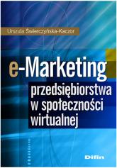 e-Marketing przedsiębiorstwa w społeczności wirtualnej - Urszula Świerczyńska-Kaczor | mała okładka