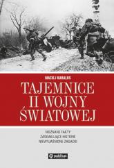 Tajemnice II wojny światowej Nieznane fakty, zaskakujące historie, niewyjaśnione zagadki - Maciej Karalus | mała okładka