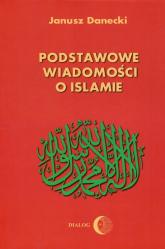 Podstawowe wiadomości o Islamie - Janusz Danecki | mała okładka