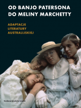 Od Banjo Patersona do Meliny Marchetty Adaptacje literatury australijskiej - Helman Alicja, Olszowska Martyna | mała okładka