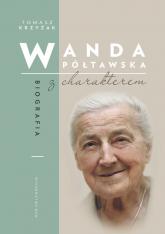 Wanda Półtawska Biografia z charakterem - Tomasz Krzyżak | mała okładka