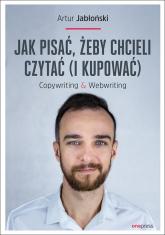 Jak pisać żeby chcieli czytać i kupować Copywriting & Webwriting - Artur Jabłoński   mała okładka