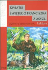 Kwiatki św. Franciszka z Asyżu Wydanie z opracowaniem -  | mała okładka