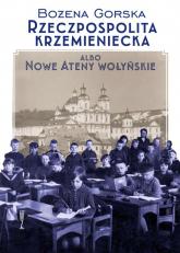 Rzeczpospolita Krzemieniecka albo Nowe Ateny Wołyńskie - Bożena Gorska | mała okładka