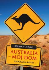 Australia - mój dom - Barbara Oszywa | mała okładka