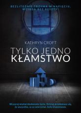 Tylko jedno kłamstwo - Kathryn Croft | mała okładka