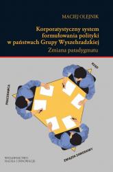 Korporatystyczny system formułowania polityki w państwach Grupy Wyszehradzkiej Zmiana paradygmatu - Maciej Olejnik | mała okładka