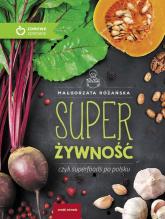 Super Żywność czyli superfoods po polsku - Małgorzata Różańska | mała okładka