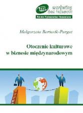 Otoczenie kulturowe w biznesie międzynarodowym - Małgorzata Bartosik-Purgat | mała okładka