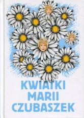 Kwiatki Marii Czubaszek Życie musi trochę bawić... -  | mała okładka