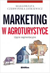Marketing w agroturystyce Ujęcie segmentacyjne - Małgorzata Czerwińska-Jaśkiewicz | mała okładka