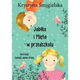 Jabłko i mięta w przedszkolu - Krystyna Śmigielska | mała okładka